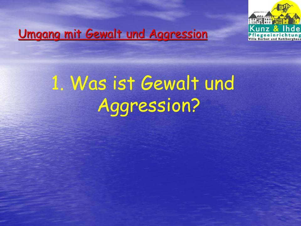 Umgang mit Gewalt und Aggression 2. Wie entsteht Gewalt und Aggression?