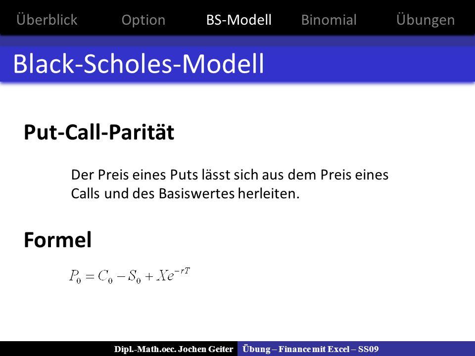 Übung – Finance mit Excel – SS09Dipl.-Math.oec. Jochen Geiter Black-Scholes-Modell Put-Call-Parität Der Preis eines Puts lässt sich aus dem Preis eine