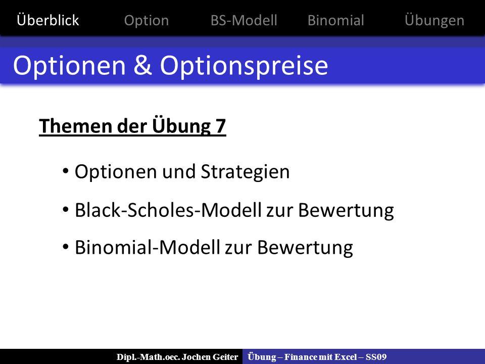 Übung – Finance mit Excel – SS09Dipl.-Math.oec. Jochen Geiter Optionen & Optionspreise Themen der Übung 7 Optionen und Strategien Black-Scholes-Modell