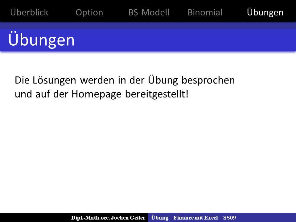 Übung – Finance mit Excel – SS09Dipl.-Math.oec. Jochen Geiter Übungen Die Lösungen werden in der Übung besprochen und auf der Homepage bereitgestellt!