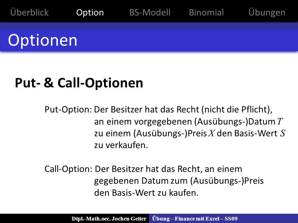 Übung – Finance mit Excel – SS09Dipl.-Math.oec. Jochen Geiter Optionen Put- & Call-Optionen Put-Option: Der Besitzer hat das Recht (nicht die Pflicht)