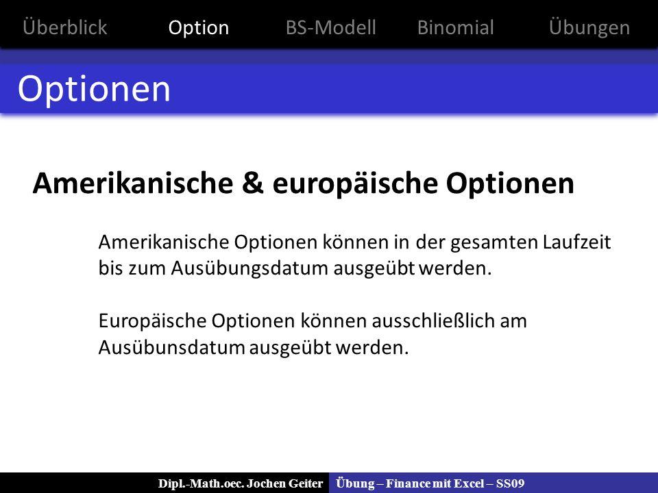Übung – Finance mit Excel – SS09Dipl.-Math.oec. Jochen Geiter Optionen Amerikanische & europäische Optionen Amerikanische Optionen können in der gesam