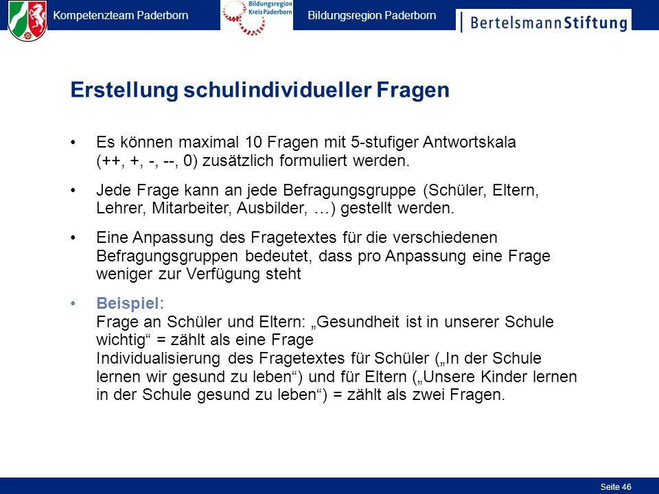 Kompetenzteam Paderborn Bildungsregion Paderborn Seite 46 Erstellung schulindividueller Fragen Es können maximal 10 Fragen mit 5-stufiger Antwortskala