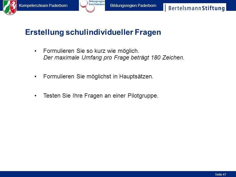 Kompetenzteam Paderborn Bildungsregion Paderborn Seite 47 Erstellung schulindividueller Fragen Formulieren Sie so kurz wie möglich. Der maximale Umfan