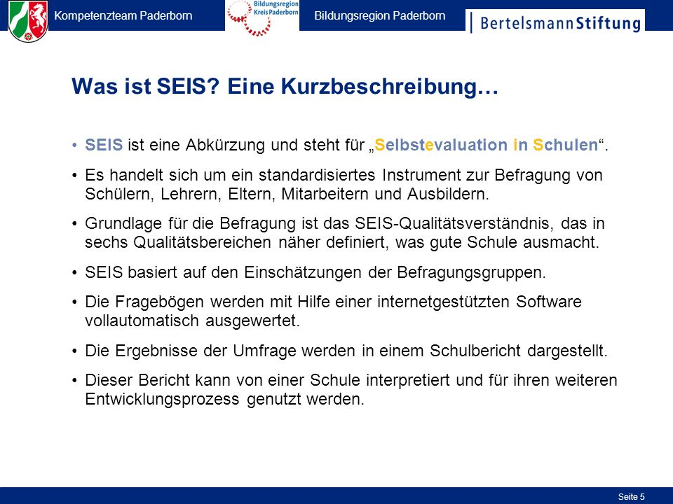 Kompetenzteam Paderborn Bildungsregion Paderborn Seite 5 SEIS ist eine Abkürzung und steht für Selbstevaluation in Schulen. Es handelt sich um ein sta