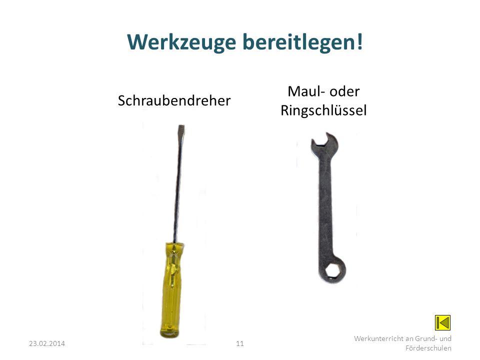 23.02.201411 Werkunterricht an Grund- und Förderschulen Werkzeuge bereitlegen! Maul- oder Ringschlüssel Schraubendreher