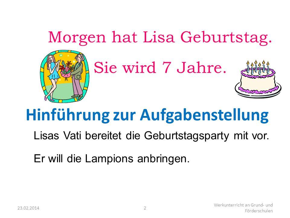 23.02.20142 Werkunterricht an Grund- und Förderschulen Lisas Vati bereitet die Geburtstagsparty mit vor. Er will die Lampions anbringen. Morgen hat Li