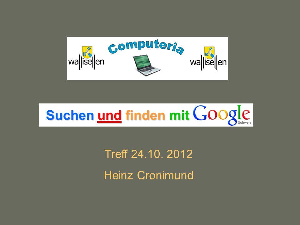 24.10.12 / CrComputeria WallisellenSeite 22 Wie fand ich Info über Google Suche
