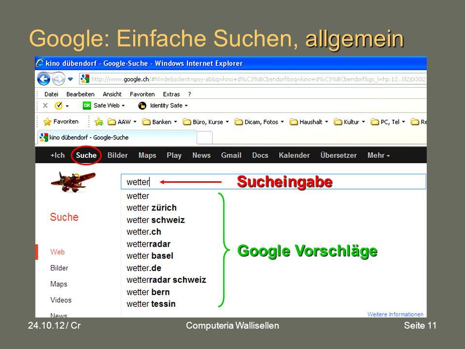 24.10.12 / CrComputeria WallisellenSeite 11 allgemein Google: Einfache Suchen, allgemein Google Vorschläge Sucheingabe