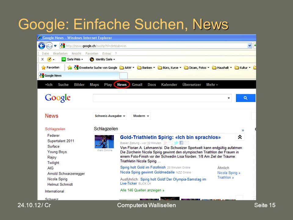 24.10.12 / CrComputeria WallisellenSeite 15 News Google: Einfache Suchen, News