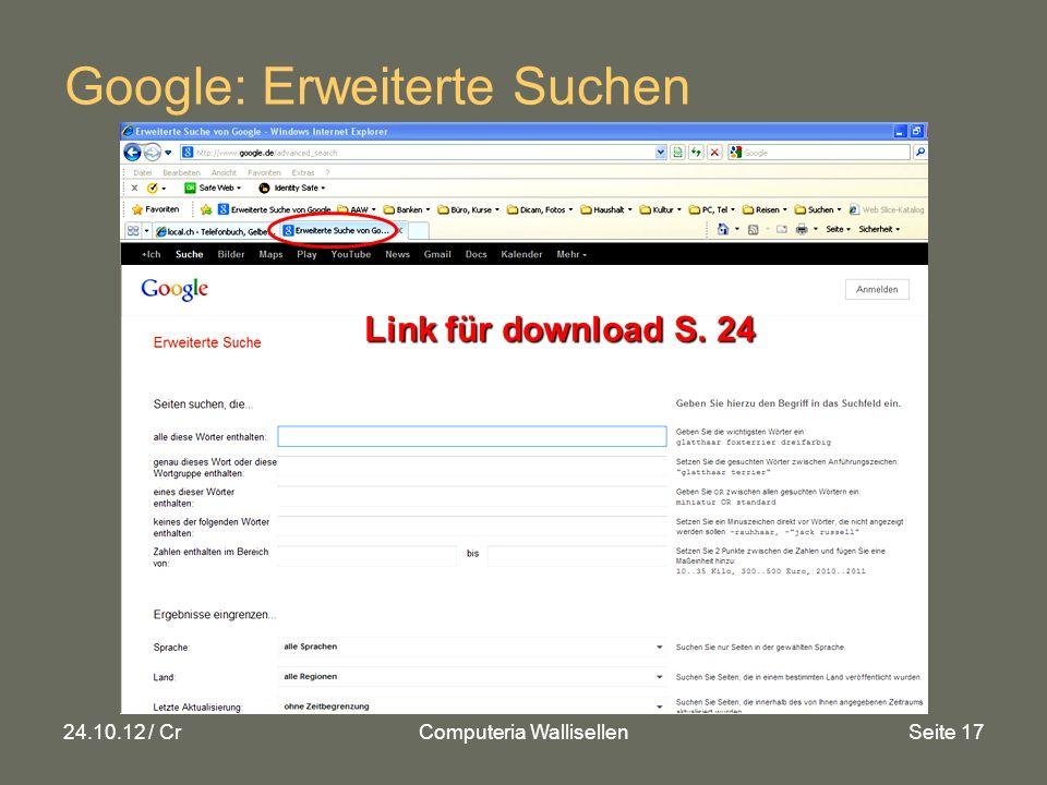 24.10.12 / CrComputeria WallisellenSeite 17 Google: Erweiterte Suchen Link für download S. 24