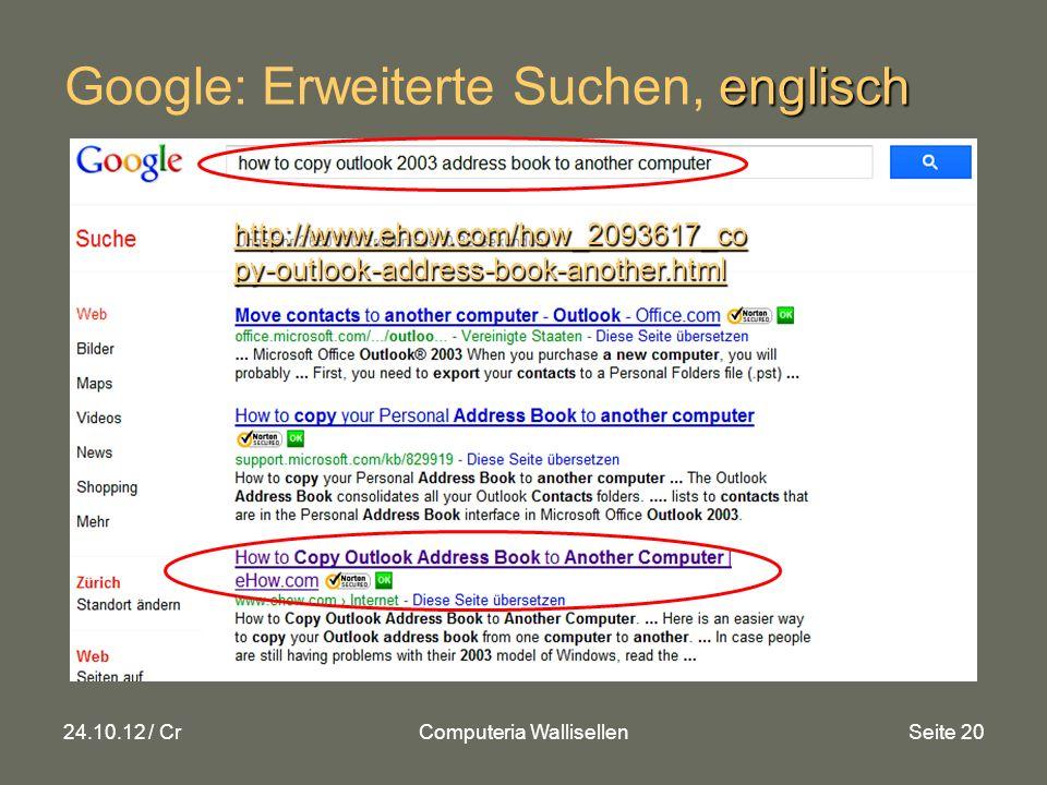 24.10.12 / CrComputeria WallisellenSeite 20 englisch Google: Erweiterte Suchen, englisch http://www.ehow.com/how_2093617_co py-outlook-address-book-another.html http://www.ehow.com/how_2093617_co py-outlook-address-book-another.html