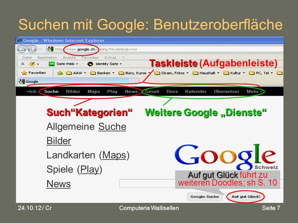 24.10.12 / CrComputeria WallisellenSeite 18 Fragen Google: Erweiterte Suchen, Fragen Geübte.