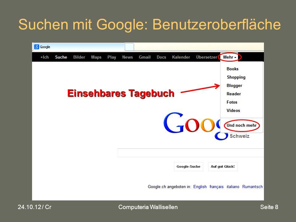 24.10.12 / CrComputeria WallisellenSeite 8 Suchen mit Google: Benutzeroberfläche Einsehbares Tagebuch