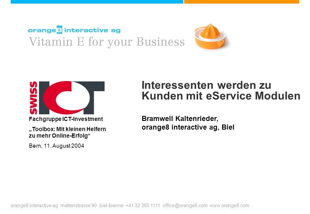 orange8 interactive ag mattenstrasse 90 biel-bienne +41 32 365 1111 office@orange8.com www.orange8.com Interessenten werden zu Kunden mit eService Mod