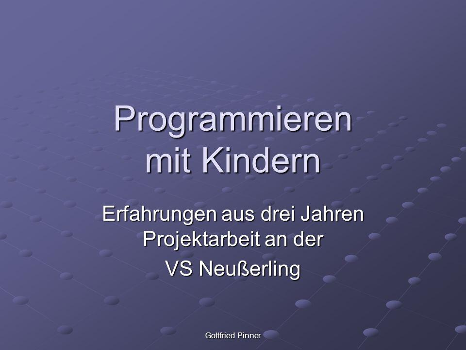 Gottfried Pinner Programmieren mit Kindern Erfahrungen aus drei Jahren Projektarbeit an der VS Neußerling