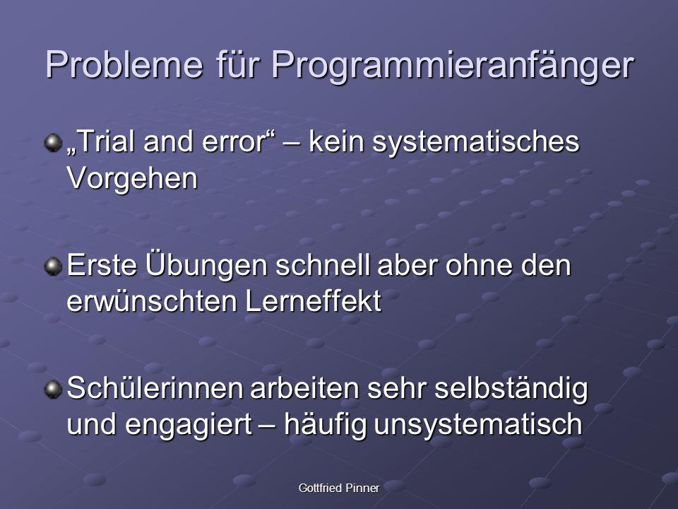 Probleme für Programmieranfänger Trial and error – kein systematisches Vorgehen Erste Übungen schnell aber ohne den erwünschten Lerneffekt Schülerinne