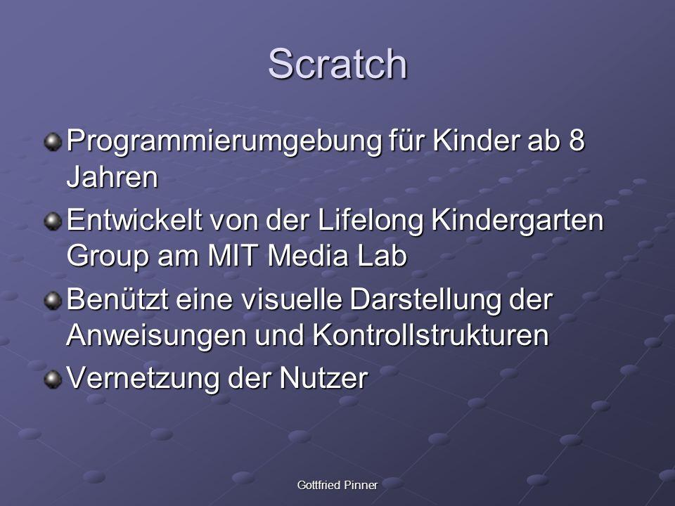 Gottfried Pinner Scratch Programmierumgebung für Kinder ab 8 Jahren Entwickelt von der Lifelong Kindergarten Group am MIT Media Lab Benützt eine visue