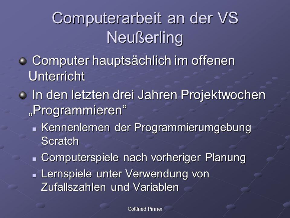 Gottfried Pinner Computerarbeit an der VS Neußerling Computer hauptsächlich im offenen Unterricht Computer hauptsächlich im offenen Unterricht In den