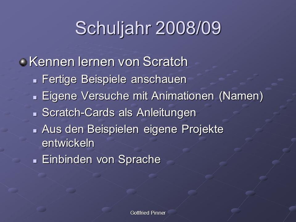 Schuljahr 2008/09 Kennen lernen von Scratch Fertige Beispiele anschauen Fertige Beispiele anschauen Eigene Versuche mit Animationen (Namen) Eigene Ver