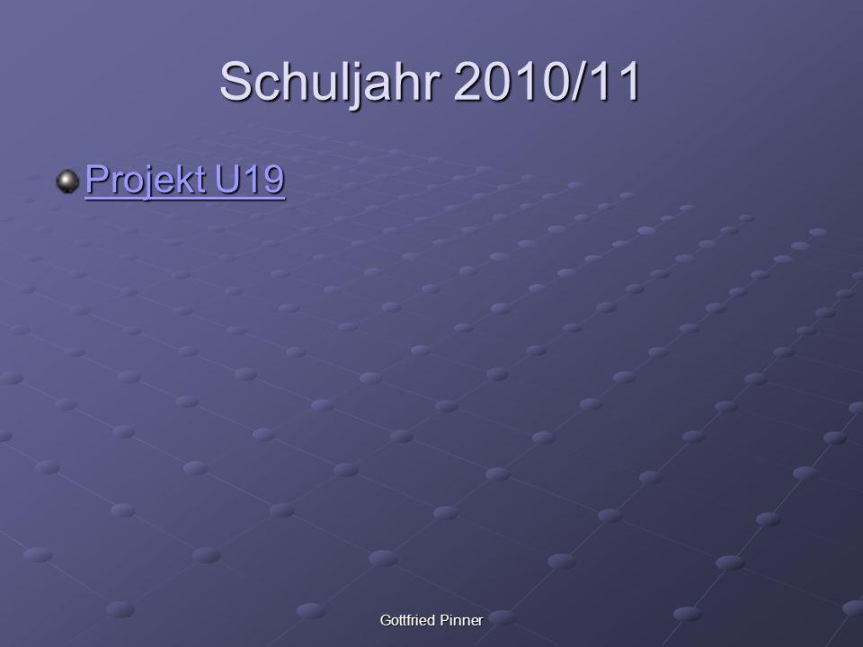 Gottfried Pinner Schuljahr 2010/11 Projekt U19 Projekt U19