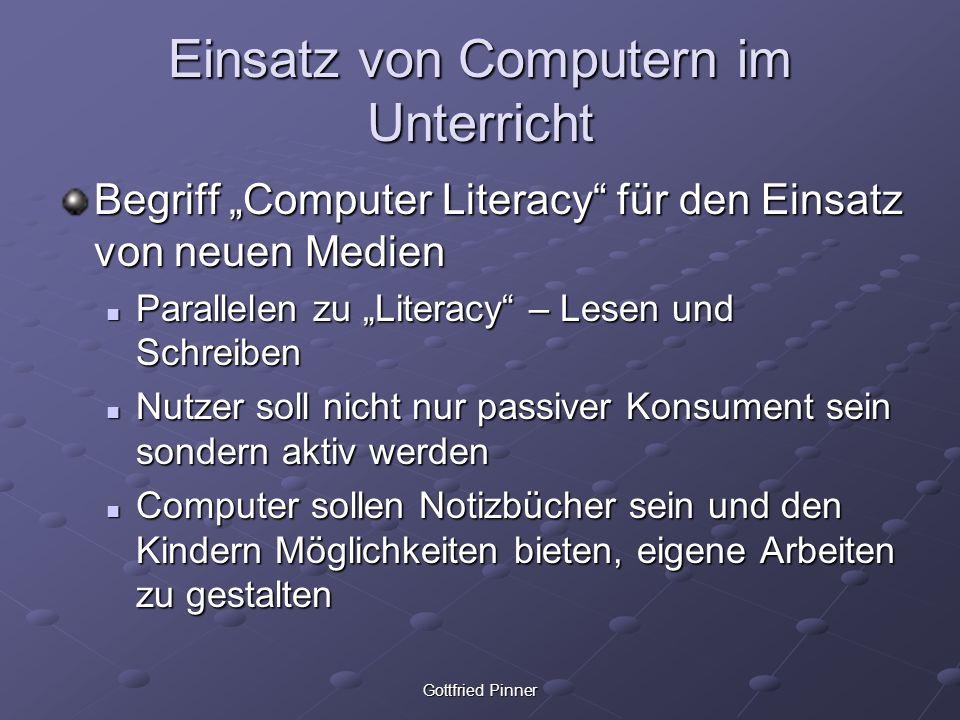 Gottfried Pinner Einsatz von Computern im Unterricht Begriff Computer Literacy für den Einsatz von neuen Medien Parallelen zu Literacy – Lesen und Sch