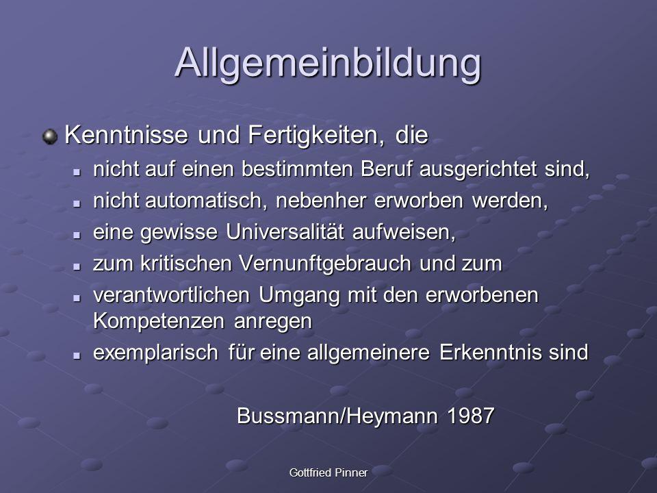 Gottfried Pinner Allgemeinbildung Kenntnisse und Fertigkeiten, die nicht auf einen bestimmten Beruf ausgerichtet sind, nicht auf einen bestimmten Beru