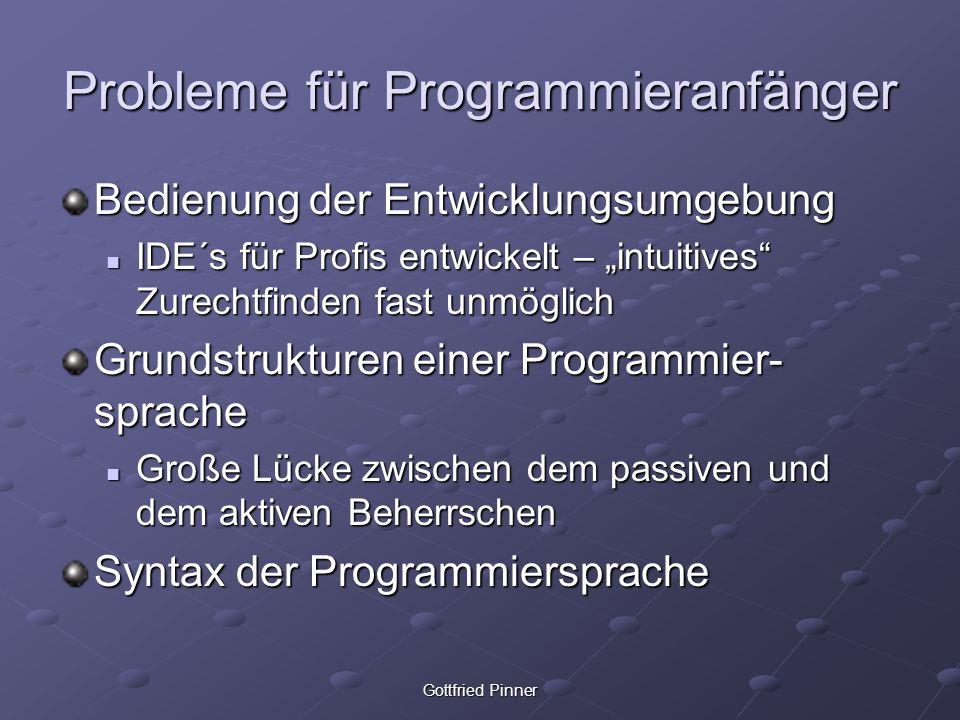 Gottfried Pinner Probleme für Programmieranfänger Bedienung der Entwicklungsumgebung IDE´s für Profis entwickelt – intuitives Zurechtfinden fast unmög