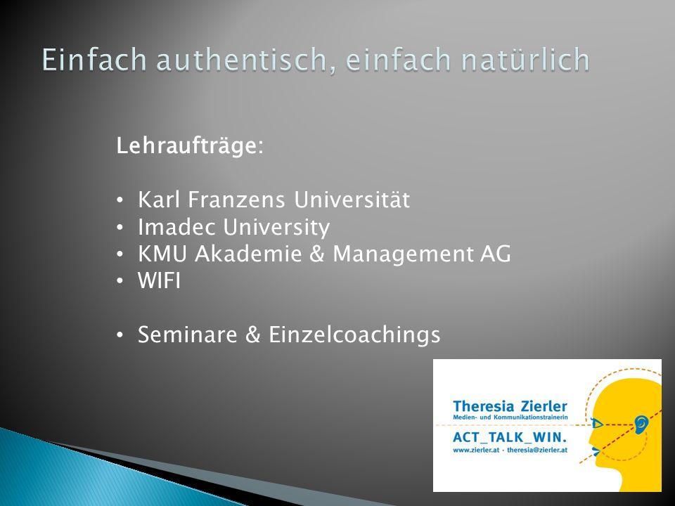 Lehraufträge: Karl Franzens Universität Imadec University KMU Akademie & Management AG WIFI Seminare & Einzelcoachings