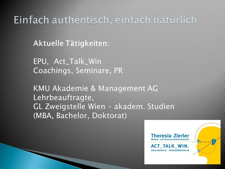 Aktuelle Tätigkeiten: EPU, Act_Talk_Win Coachings, Seminare, PR KMU Akademie & Management AG Lehrbeauftragte, GL Zweigstelle Wien – akadem. Studien (M