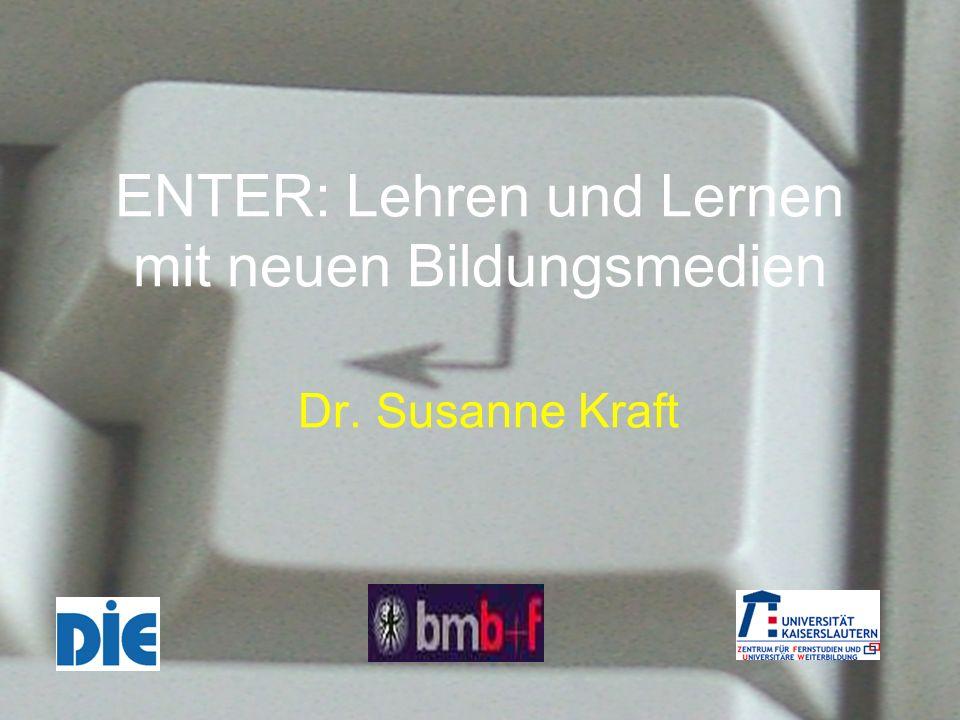 ENTER: Lehren und Lernen mit neuen Bildungsmedien Dr. Susanne Kraft