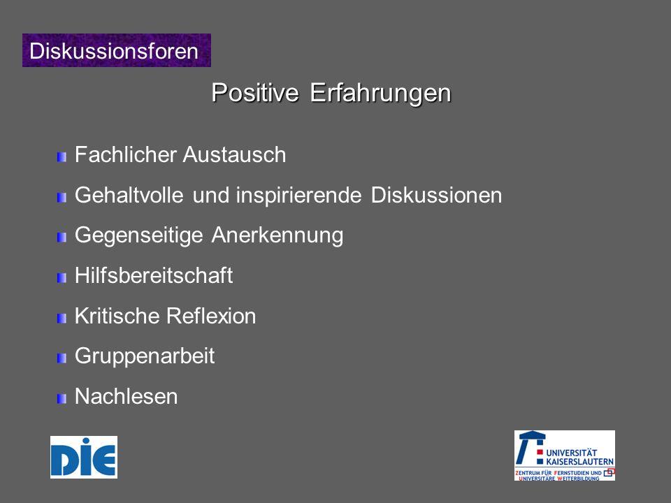 Diskussionsforen Positive Erfahrungen Fachlicher Austausch Gehaltvolle und inspirierende Diskussionen Gegenseitige Anerkennung Hilfsbereitschaft Kritische Reflexion Gruppenarbeit Nachlesen