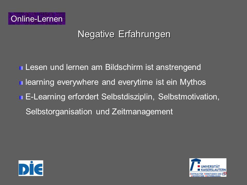 Online-Lernen Negative Erfahrungen Lesen und lernen am Bildschirm ist anstrengend learning everywhere and everytime ist ein Mythos E-Learning erfordert Selbstdisziplin, Selbstmotivation, Selbstorganisation und Zeitmanagement