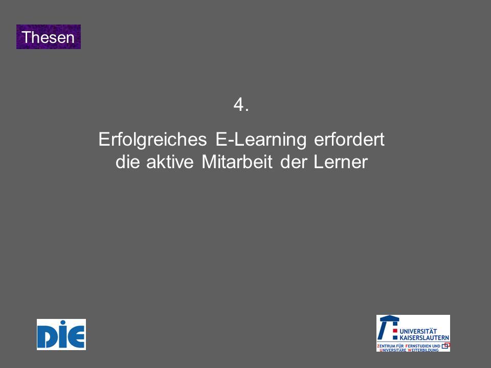 Thesen 4. Erfolgreiches E-Learning erfordert die aktive Mitarbeit der Lerner