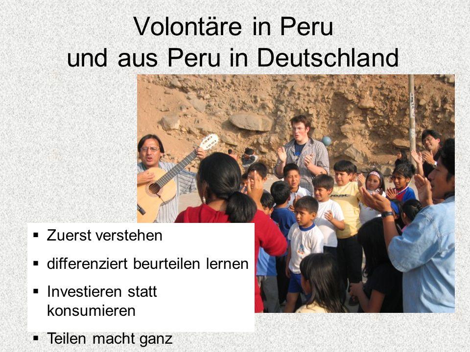Zuerst verstehen differenziert beurteilen lernen Investieren statt konsumieren Teilen macht ganz Volontäre in Peru und aus Peru in Deutschland