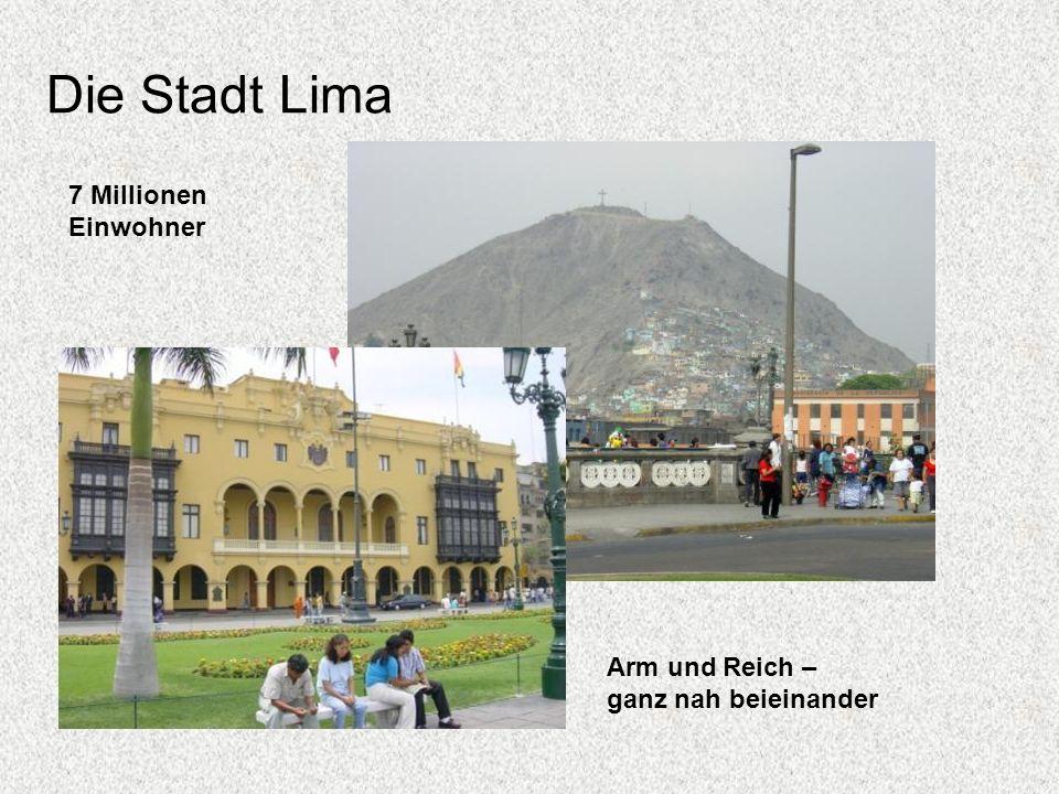 Die Stadt Lima 7 Millionen Einwohner Arm und Reich – ganz nah beieinander