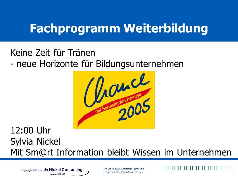 Copyright 2005 by Nickel Consulting Sylvia Nickel: Sm@rt Information Chance 2005, Dresden und Halle www.2nc.de Mit Sm@rt Information bleibt Wissen im Unternehmen Information als Betriebsfaktor Daten = Information.