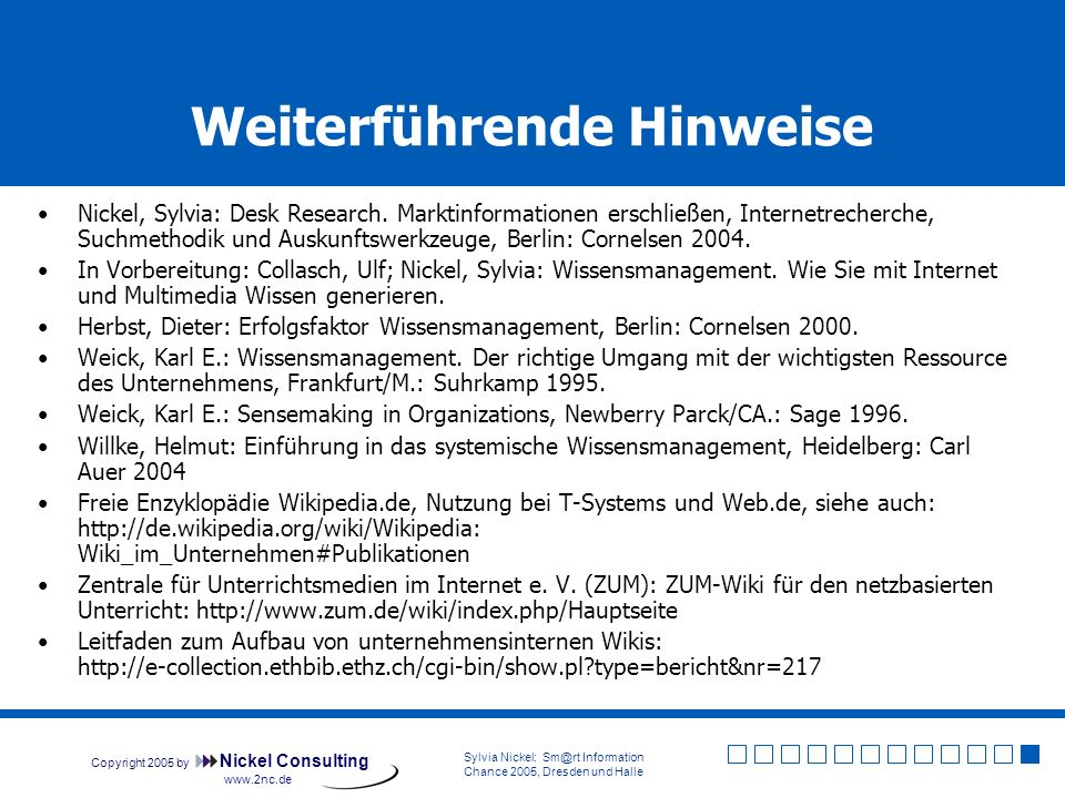 Copyright 2005 by Nickel Consulting Sylvia Nickel: Sm@rt Information Chance 2005, Dresden und Halle www.2nc.de Weiterführende Hinweise Nickel, Sylvia: