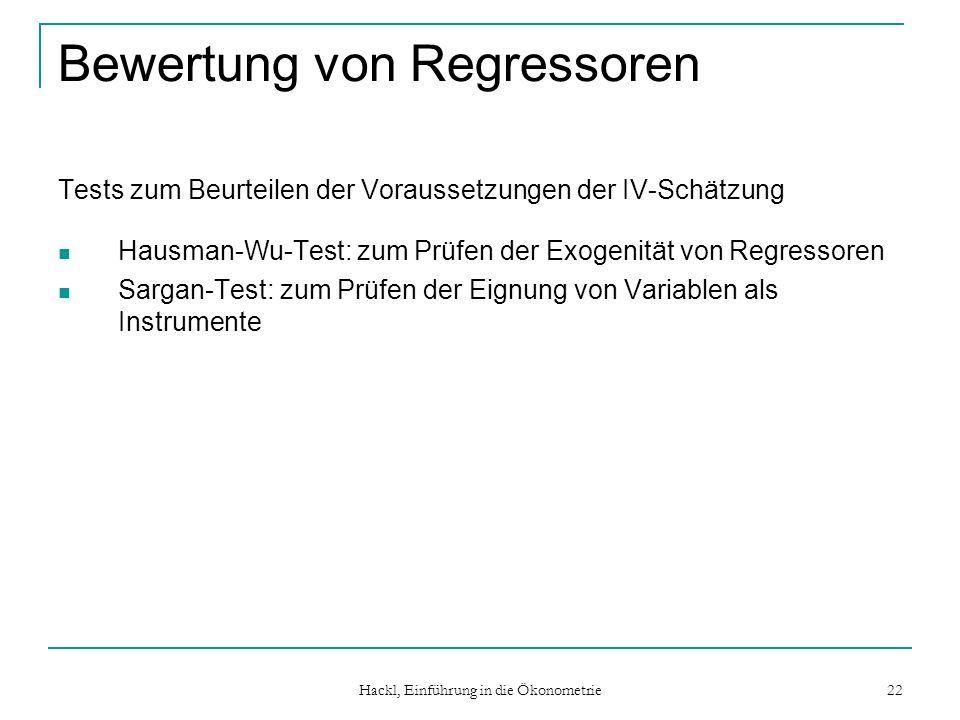 Hackl, Einführung in die Ökonometrie 22 Bewertung von Regressoren Tests zum Beurteilen der Voraussetzungen der IV-Schätzung Hausman-Wu-Test: zum Prüfe