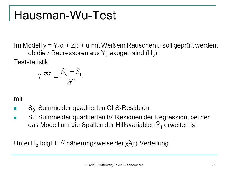 Hackl, Einführung in die Ökonometrie 23 Hausman-Wu-Test Im Modell y = Y 1 α + Zβ + u mit Weißem Rauschen u soll geprüft werden, ob die r Regressoren a