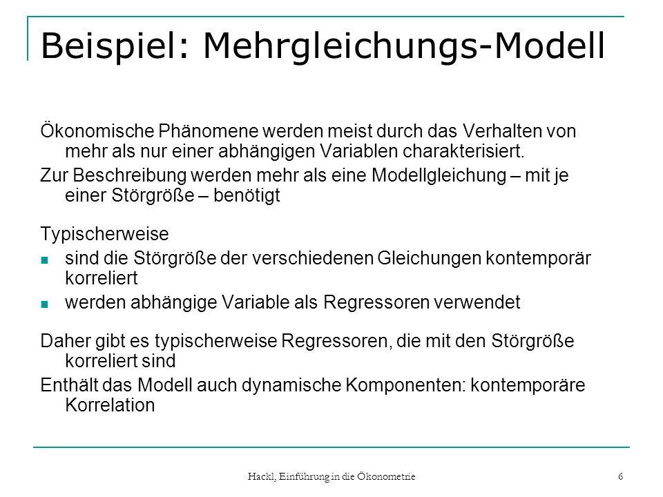 Hackl, Einführung in die Ökonometrie 6 Beispiel: Mehrgleichungs-Modell Ökonomische Phänomene werden meist durch das Verhalten von mehr als nur einer a