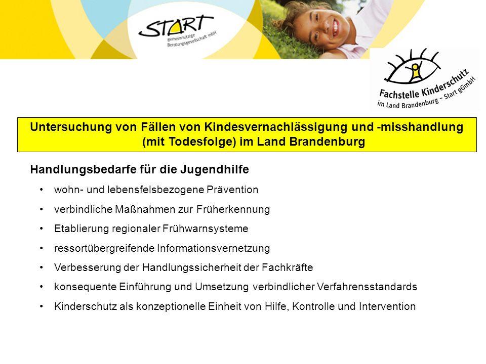 Untersuchung von Fällen von Kindesvernachlässigung und -misshandlung (mit Todesfolge) im Land Brandenburg Handlungsbedarfe für die Jugendhilfe wohn- u