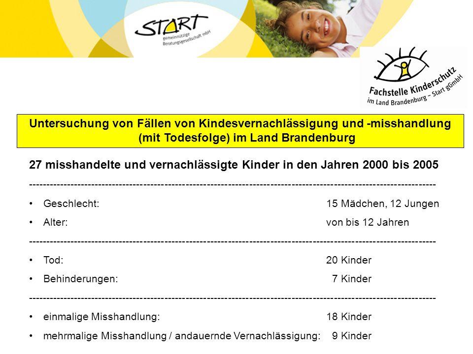 Untersuchung von Fällen von Kindesvernachlässigung und -misshandlung (mit Todesfolge) im Land Brandenburg 27 misshandelte und vernachlässigte Kinder i
