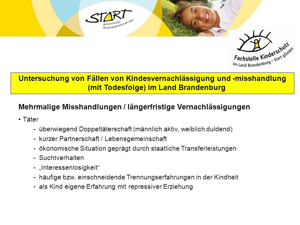 Untersuchung von Fällen von Kindesvernachlässigung und -misshandlung (mit Todesfolge) im Land Brandenburg Mehrmalige Misshandlungen / längerfristige V