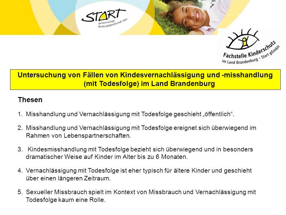 Untersuchung von Fällen von Kindesvernachlässigung und -misshandlung (mit Todesfolge) im Land Brandenburg Thesen 1.Misshandlung und Vernachlässigung m