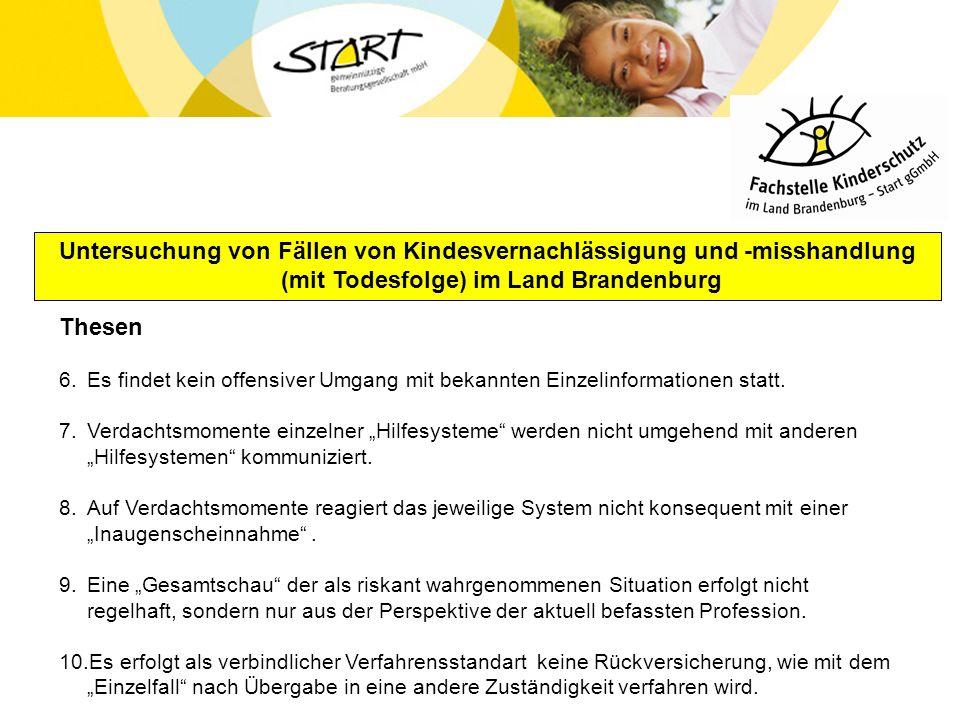Untersuchung von Fällen von Kindesvernachlässigung und -misshandlung (mit Todesfolge) im Land Brandenburg Thesen 6.Es findet kein offensiver Umgang mi