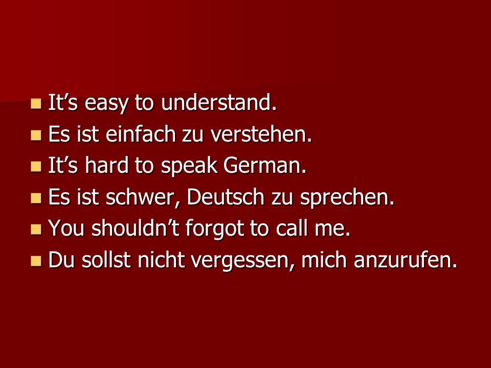 Its easy to understand. Its easy to understand. Es ist einfach zu verstehen. Es ist einfach zu verstehen. Its hard to speak German. Its hard to speak