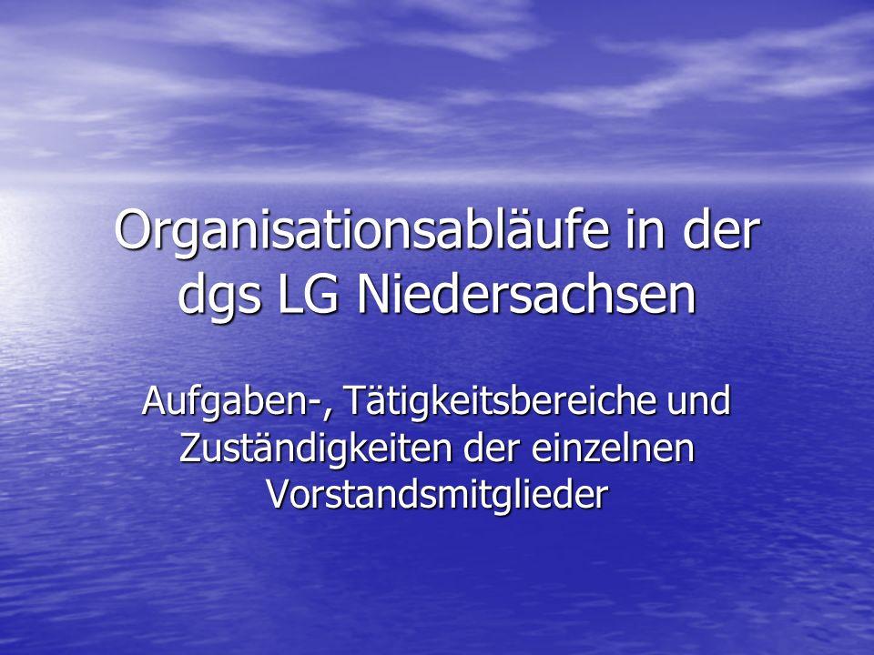 Organisationsabläufe in der dgs LG Niedersachsen Aufgaben-, Tätigkeitsbereiche und Zuständigkeiten der einzelnen Vorstandsmitglieder