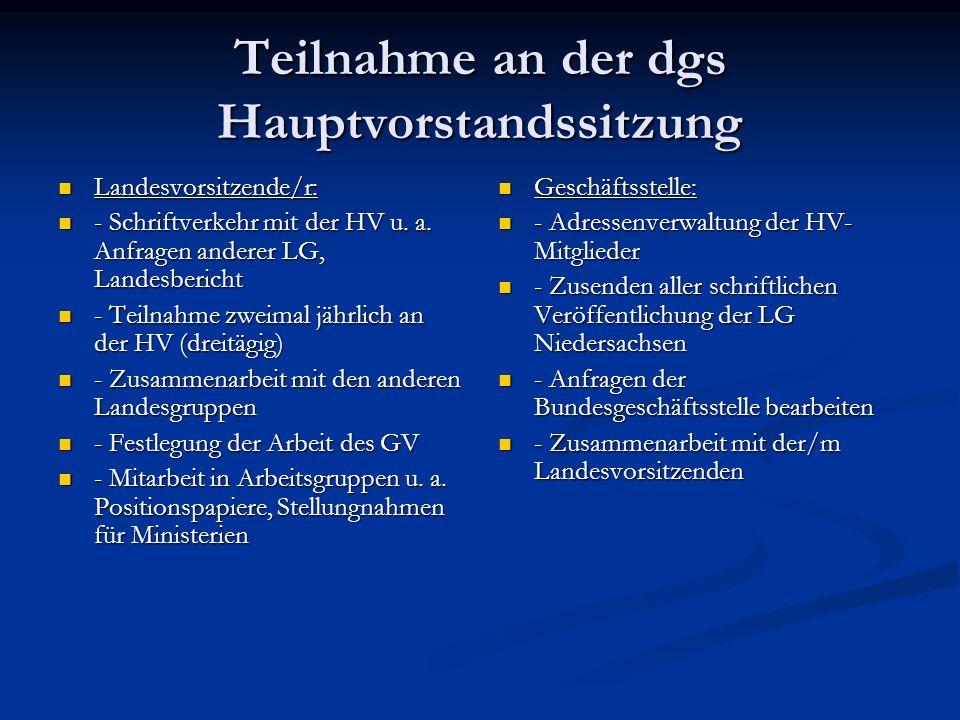 Teilnahme an der dgs Hauptvorstandssitzung Landesvorsitzende/r: Landesvorsitzende/r: - Schriftverkehr mit der HV u.