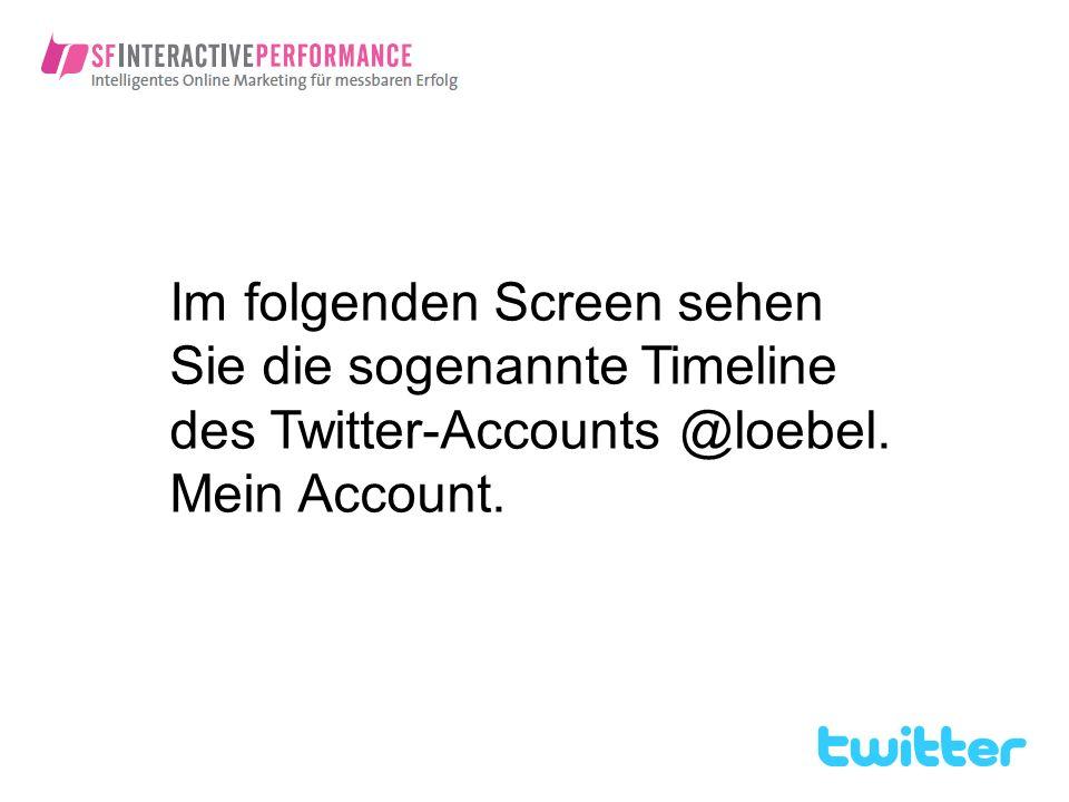 Im folgenden Screen sehen Sie die sogenannte Timeline des Twitter-Accounts @loebel. Mein Account.